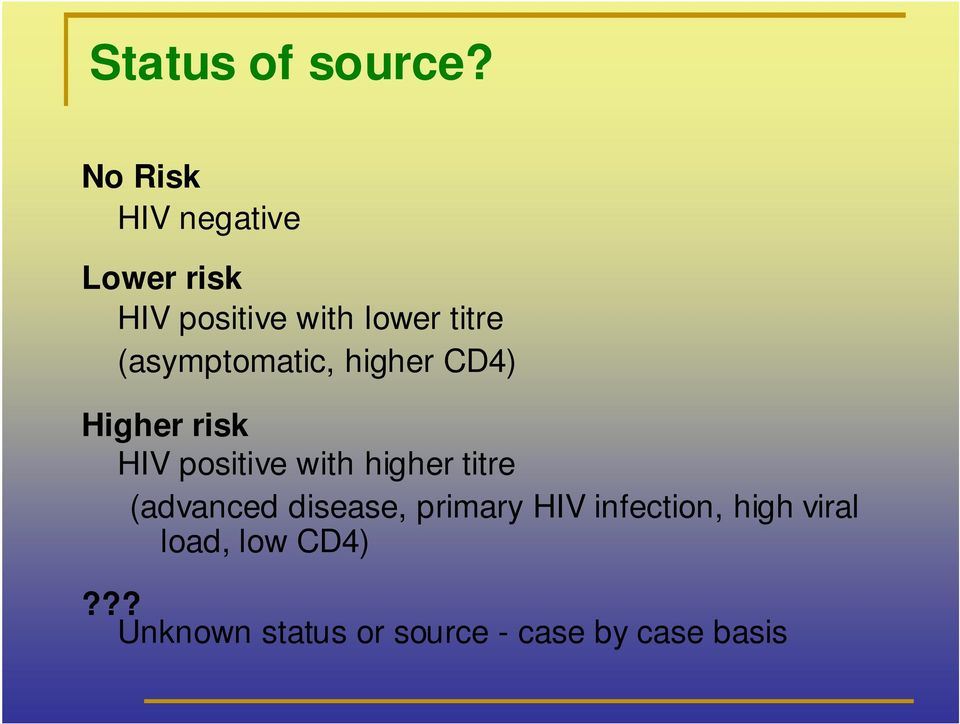 (asymptomatic, higher CD4) Higher risk HIV positive with higher