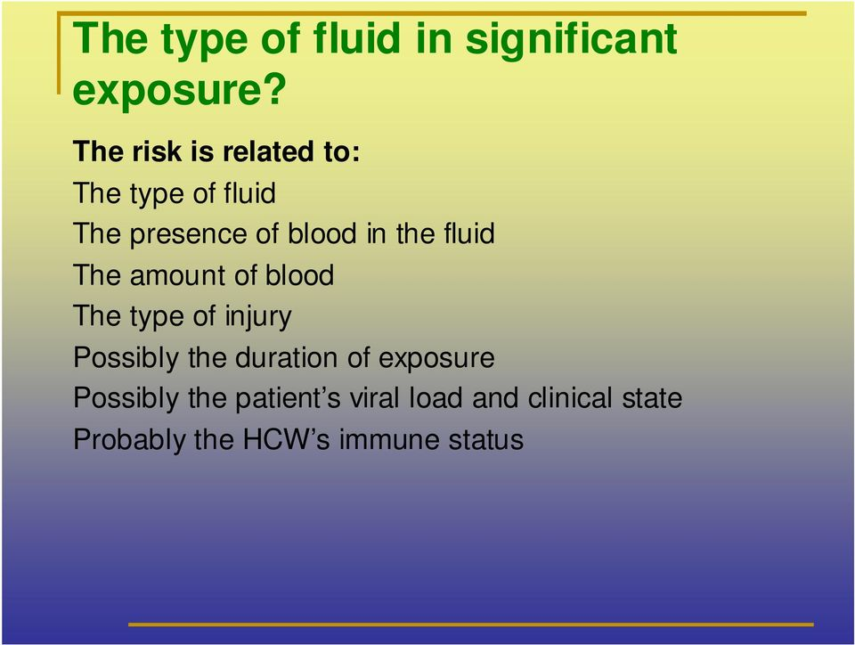 the fluid The amount of blood The type of injury Possibly the