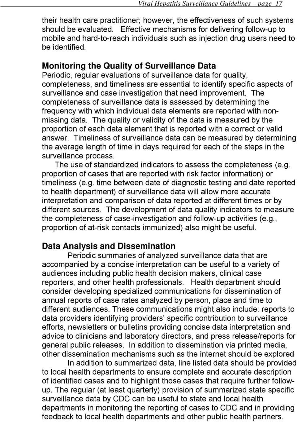 Monitoring the Quality of Surveillance Data Periodic, regular evaluations of surveillance data for quality, completeness, and timeliness are essential to identify specific aspects of surveillance and