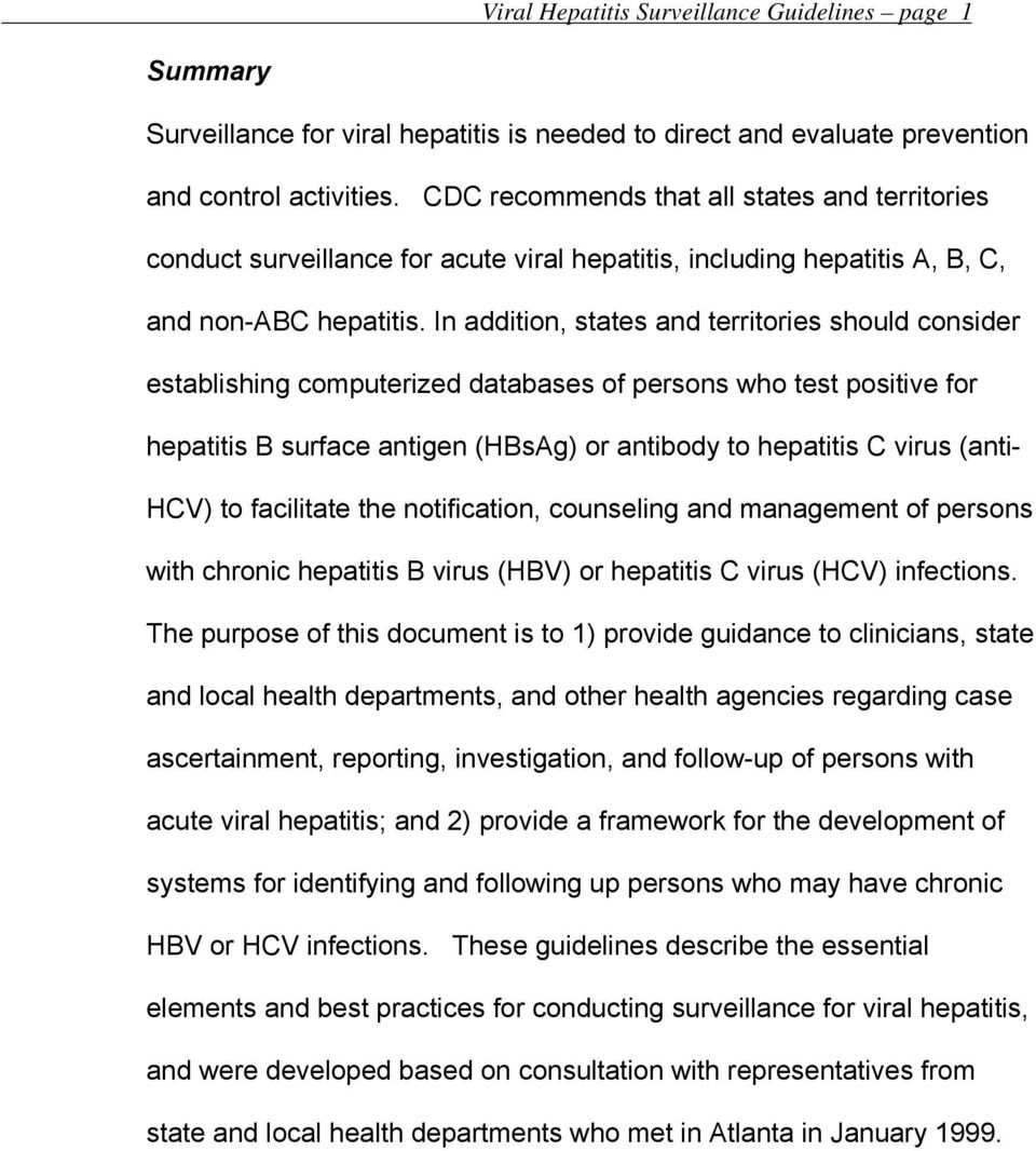 In addition, states and territories should consider establishing computerized databases of persons who test positive for hepatitis B surface antigen (HBsAg) or antibody to hepatitis C virus (anti-
