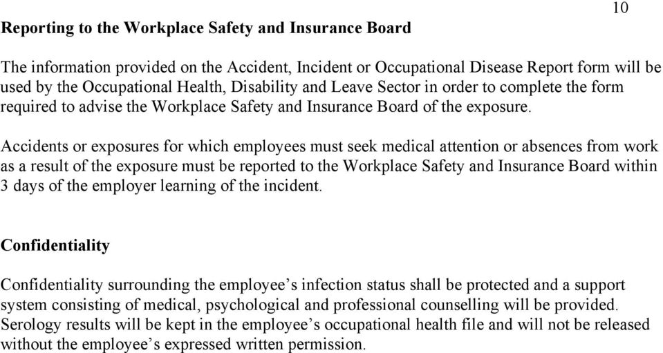 Accidents or exposures for which employees must seek medical attention or absences from work as a result of the exposure must be reported to the Workplace Safety and Insurance Board within 3 days of