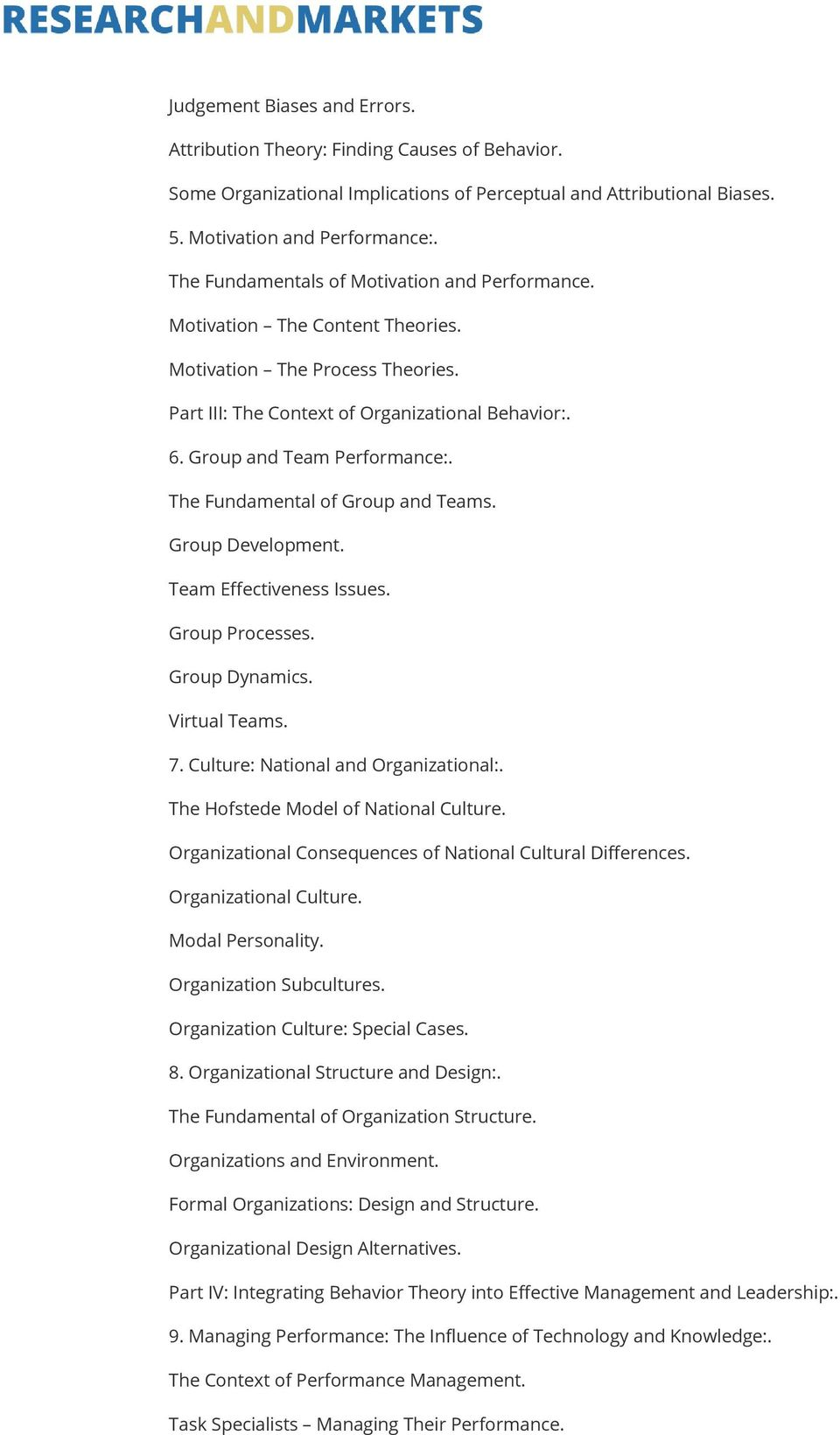 The Fundamental of Group and Teams. Group Development. Team Effectiveness Issues. Group Processes. Group Dynamics. Virtual Teams. 7. Culture: National and Organizational:.