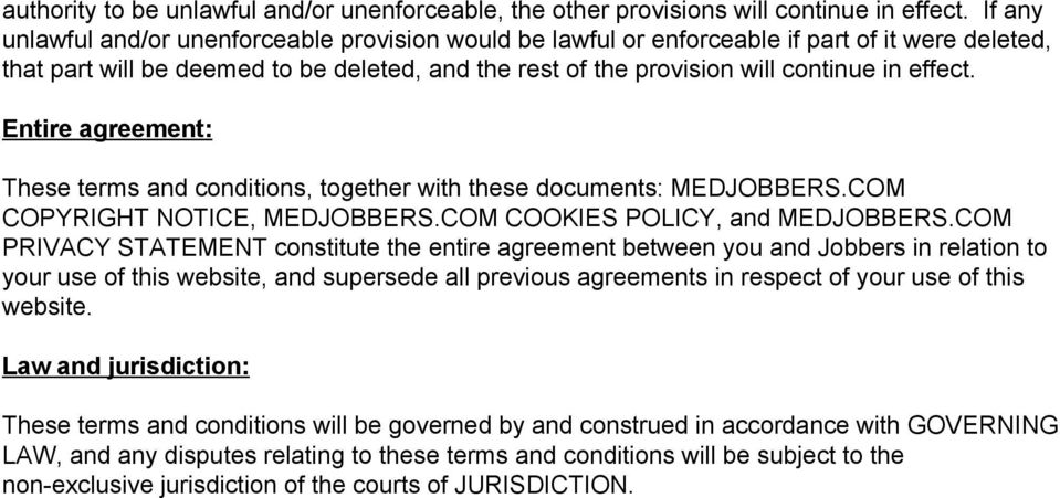 Entire agreement: These terms and conditions, together with these documents: MEDJOBBERS.COM COPYRIGHT NOTICE, MEDJOBBERS.COM COOKIES POLICY, and MEDJOBBERS.