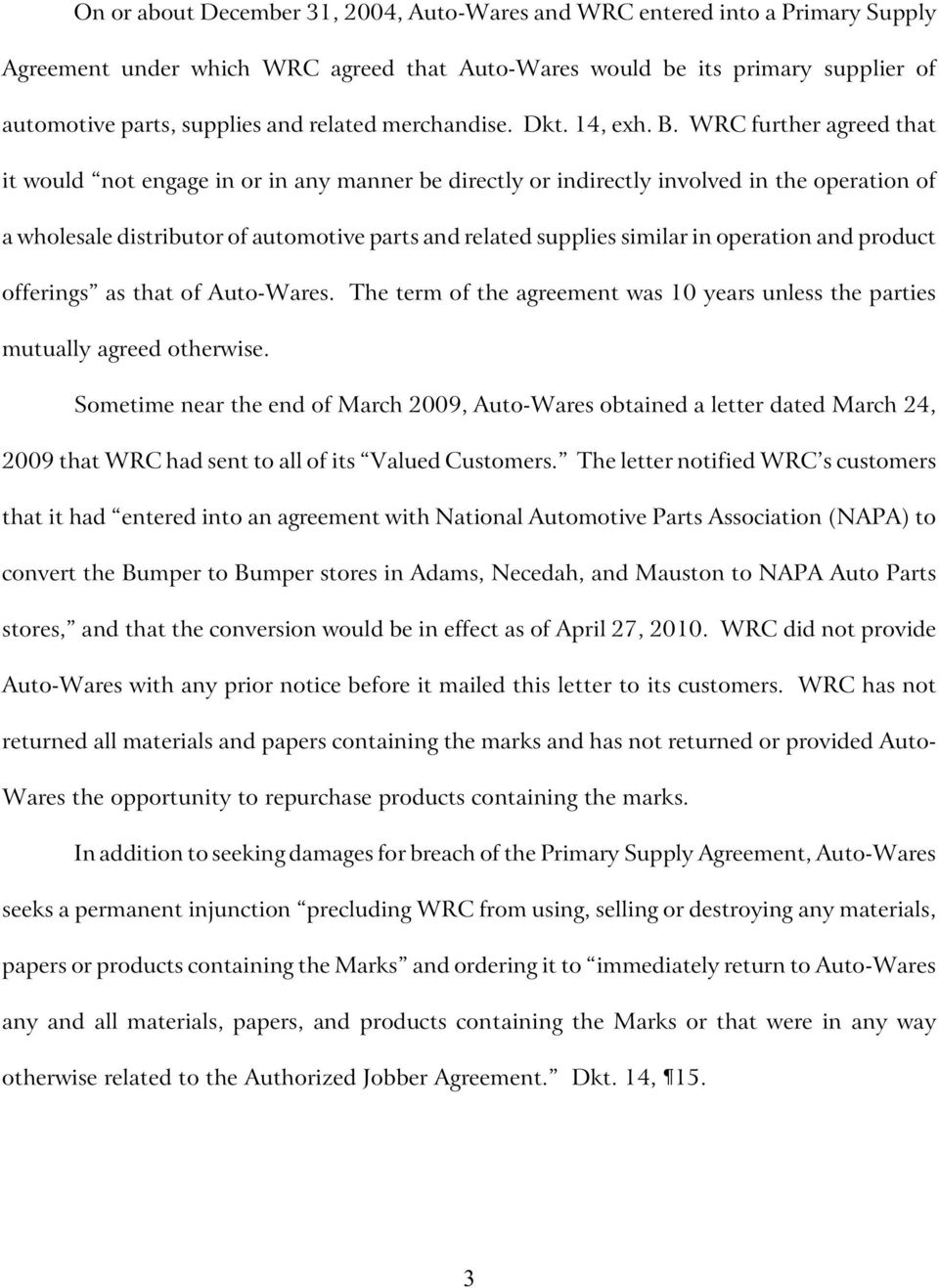 WRC further agreed that it would not engage in or in any manner be directly or indirectly involved in the operation of a wholesale distributor of automotive parts and related supplies similar in