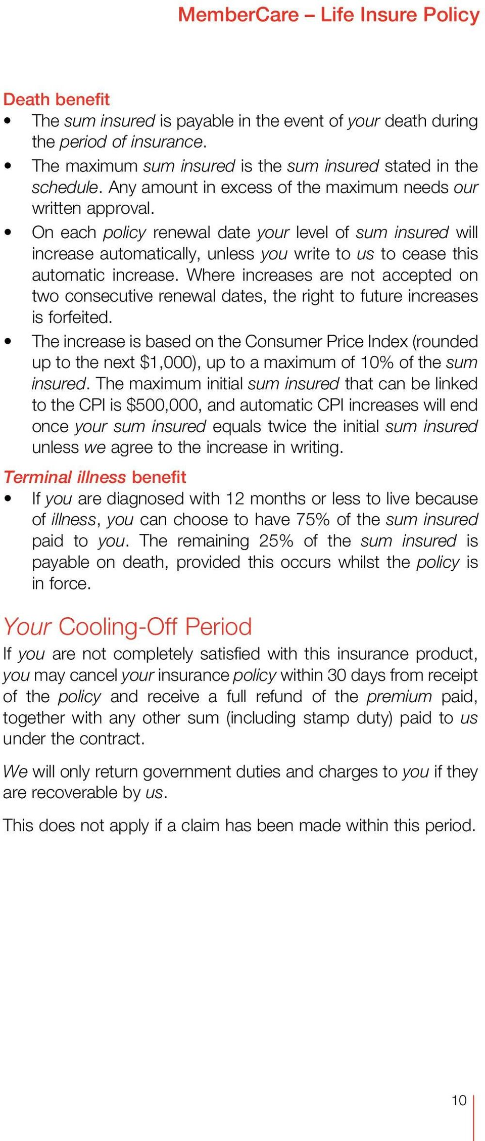On each policy renewal date your level of sum insured will increase automatically, unless you write to us to cease this automatic increase.