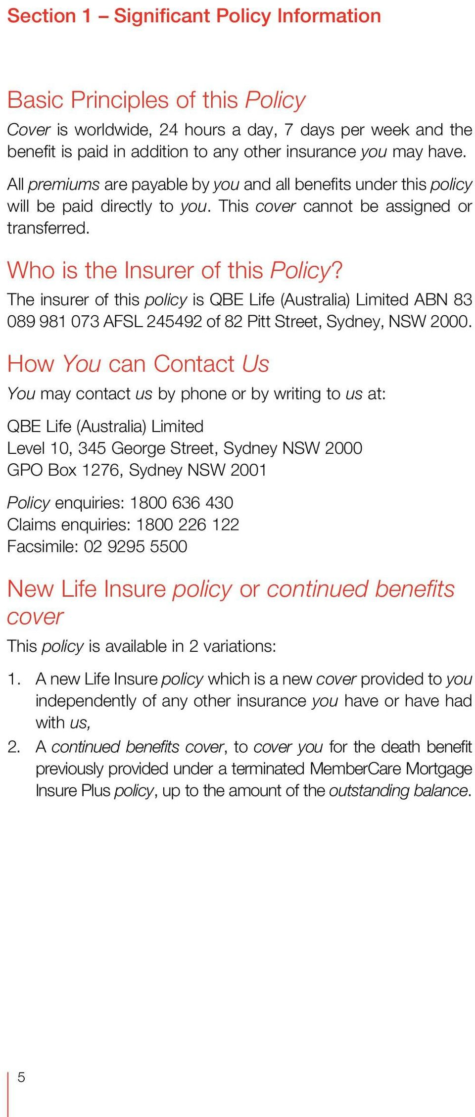 The insurer of this policy is QBE Life (Australia) Limited ABN 83 089 981 073 AFSL 245492 of 82 Pitt Street, Sydney, NSW 2000.