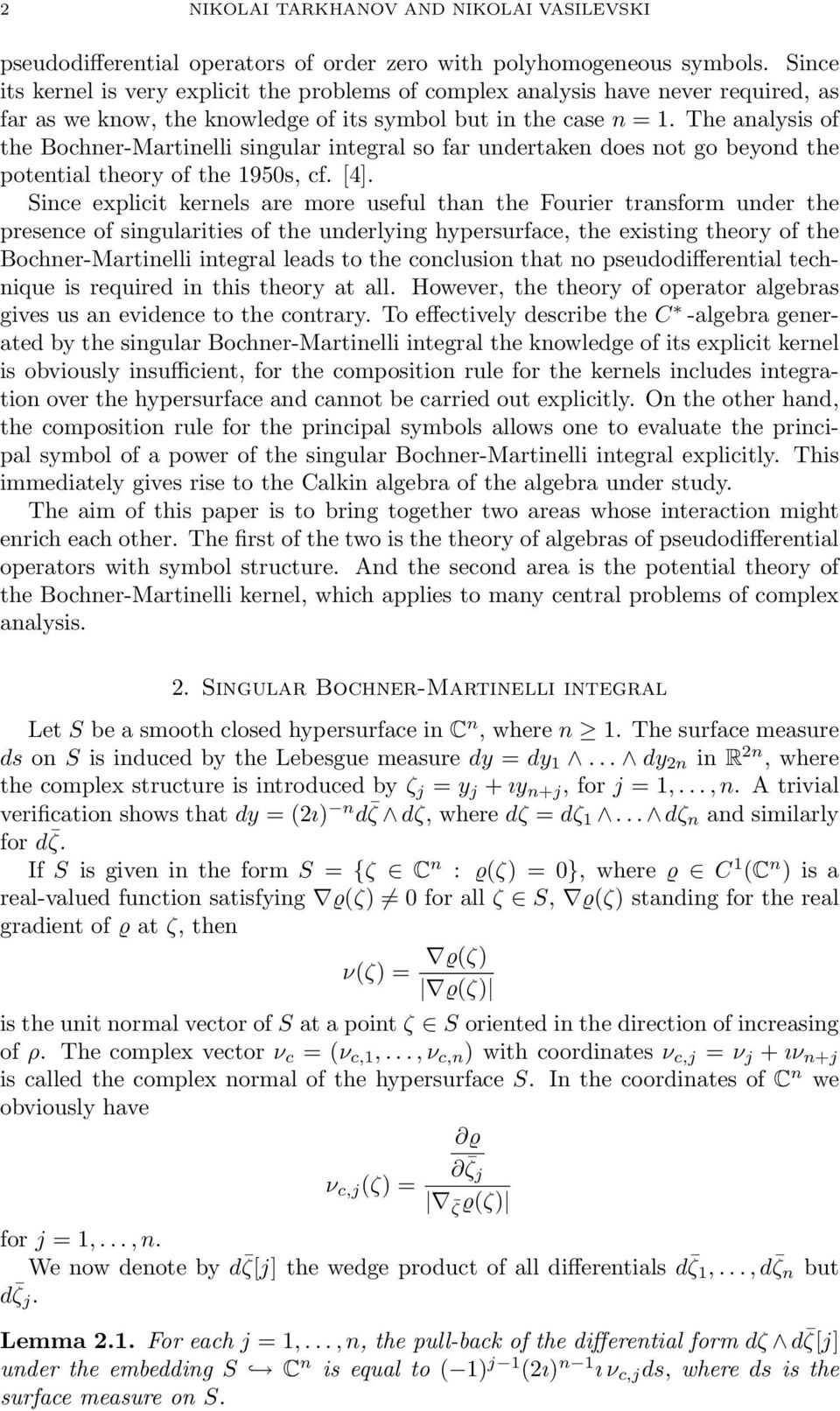 The analysis of the Bochner-Martinelli singular integral so far undertaken does not go beyond the potential theory of the 950s, cf. [4].