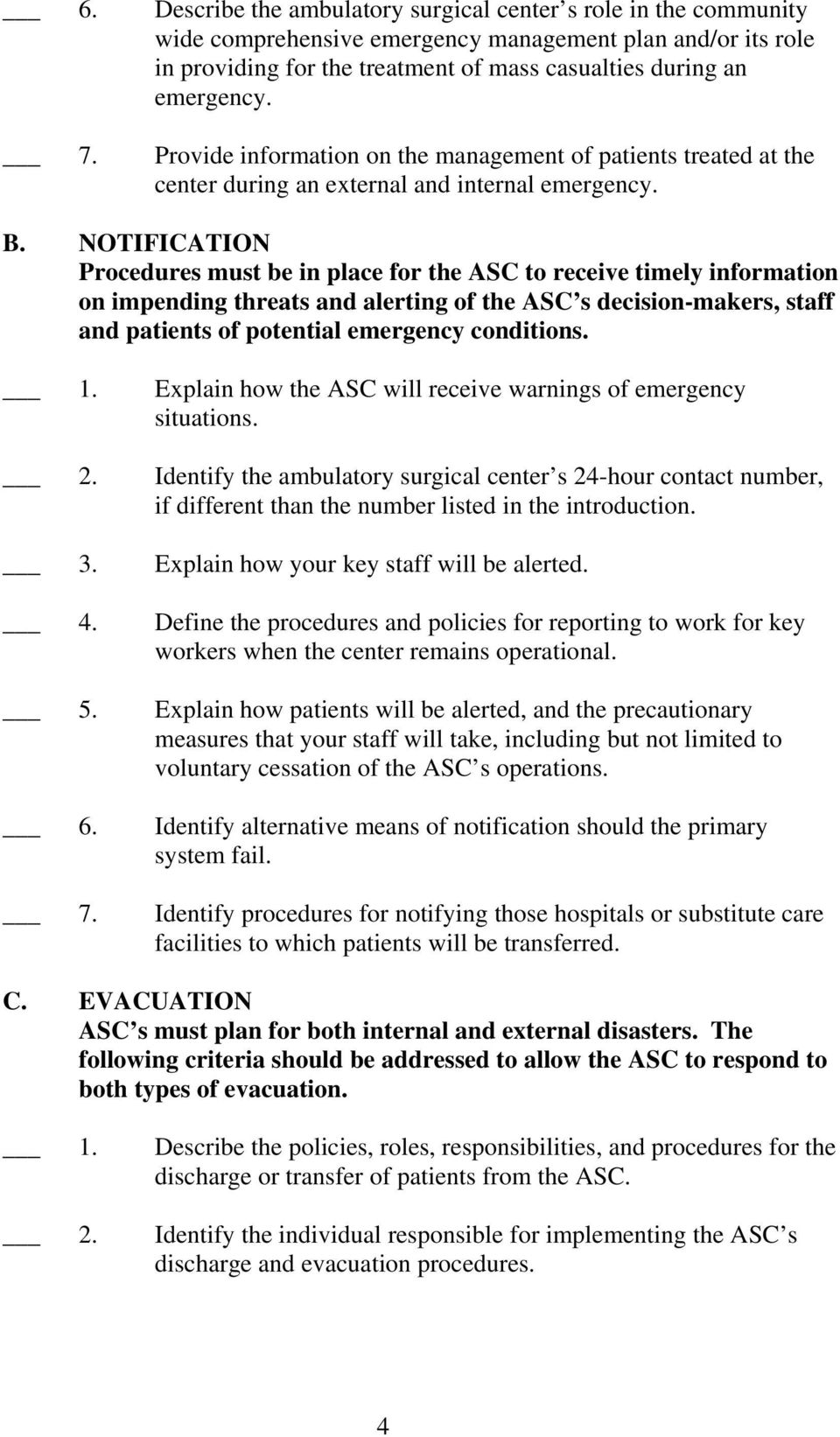 NOTIFICATION Procedures must be in place for the ASC to receive timely information on impending threats and alerting of the ASC s decision-makers, staff and patients of potential emergency conditions.