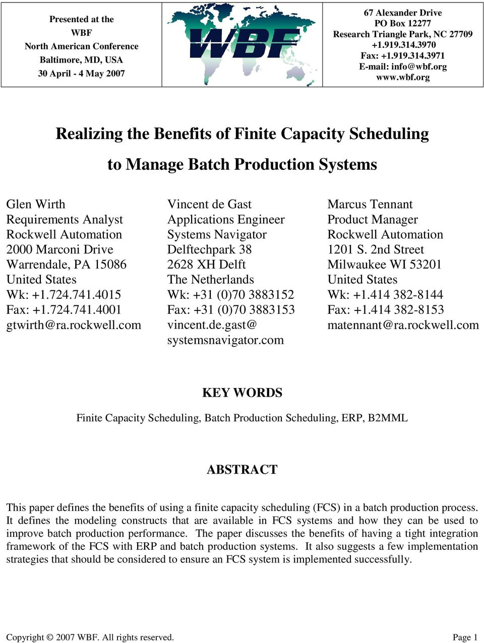 org Realizing the Benefits of Finite Capacity Scheduling to Manage Batch Production Systems Glen Wirth Requirements Analyst Rockwell Automation 2000 Marconi Drive Warrendale, PA 15086 United States