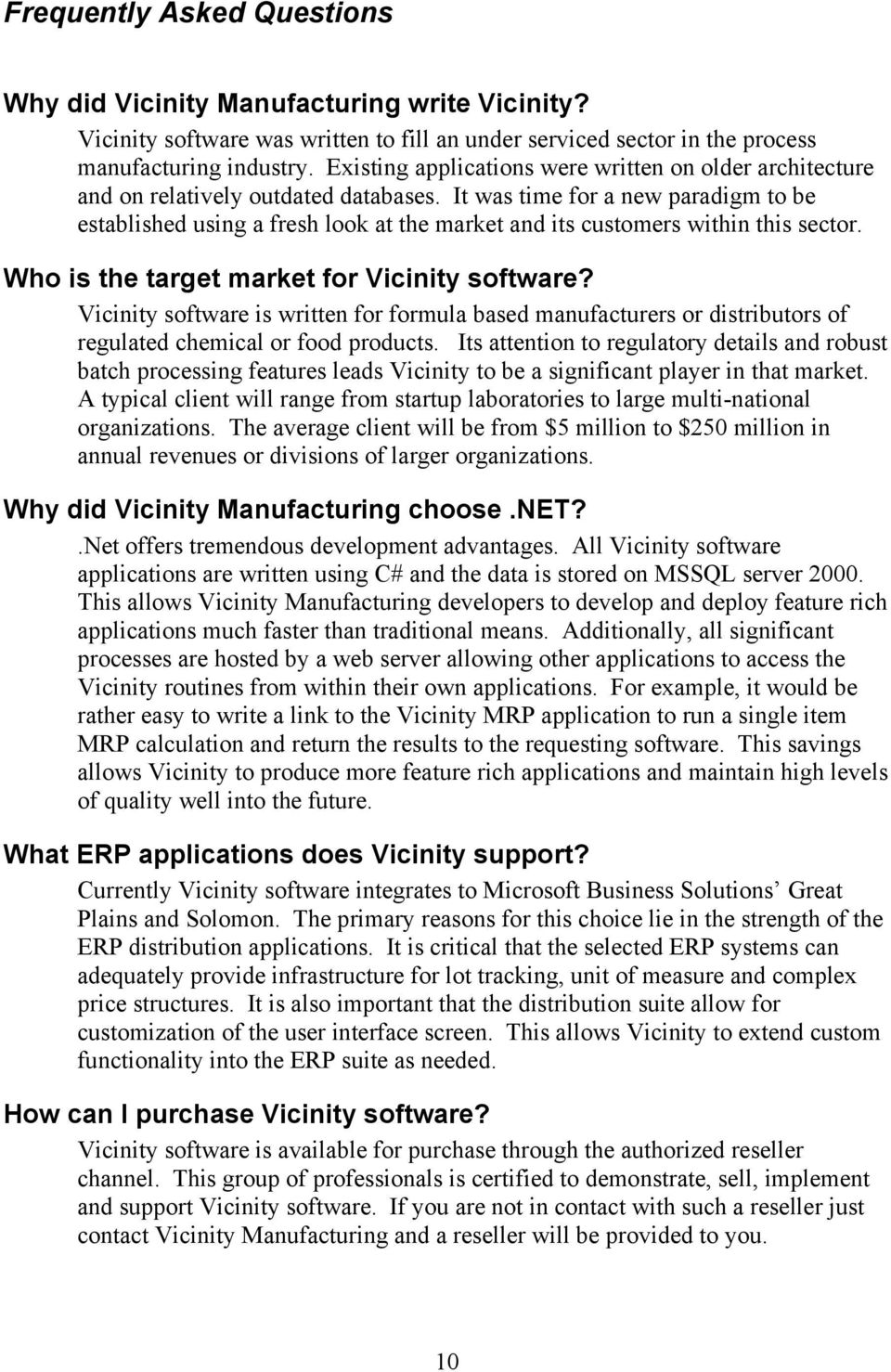 It was time for a new paradigm to be established using a fresh look at the market and its customers within this sector. Who is the target market for Vicinity software?