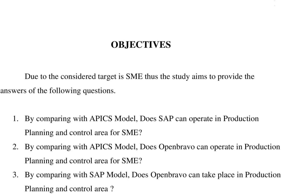 By comparing with APICS Model, Does SAP can operate in Production Planning and control area for SME? 2.