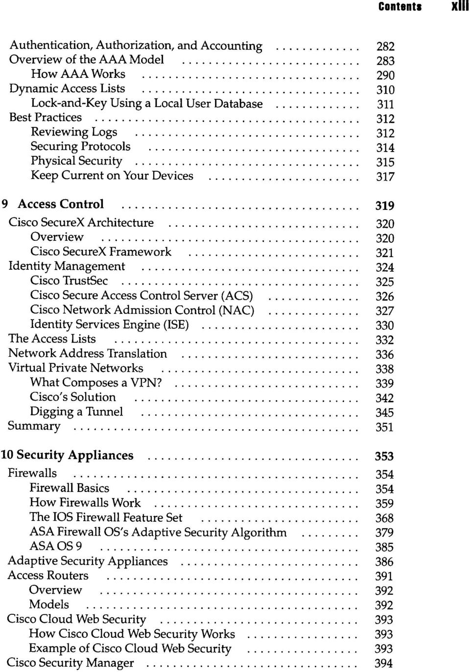 Identity Management 324 Cisco TrustSec 325 Cisco Secure Access Control Server (ACS) 326 Cisco Network Admission Control (NAC) 327 Identity Services Engine (ISE) 330 The Access Lists 332 Network