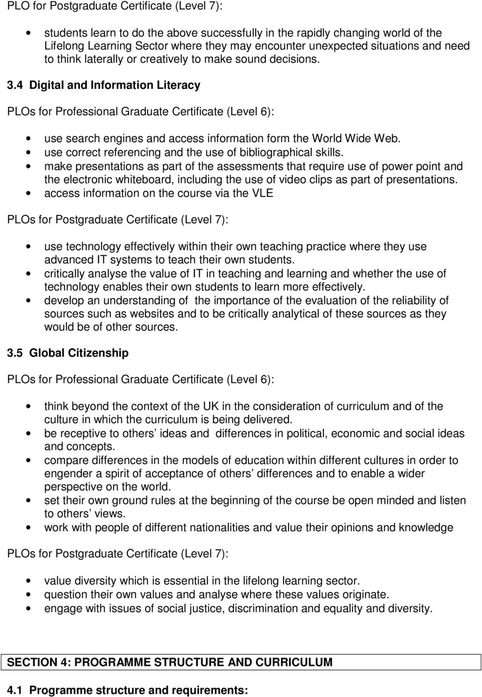 4 Digital and Information Literacy PLOs for Professional Graduate Certificate (Level 6): use search engines and access information form the World Wide Web.