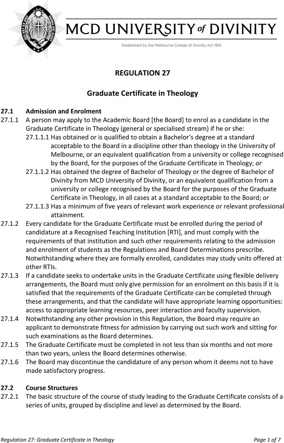1 A person may apply to the Academic Board [the Board] to enrol as a candidate in the Graduate Certificate in Theology (general or specialised stream) if he or she: 27.1.1.1 Has obtained or is
