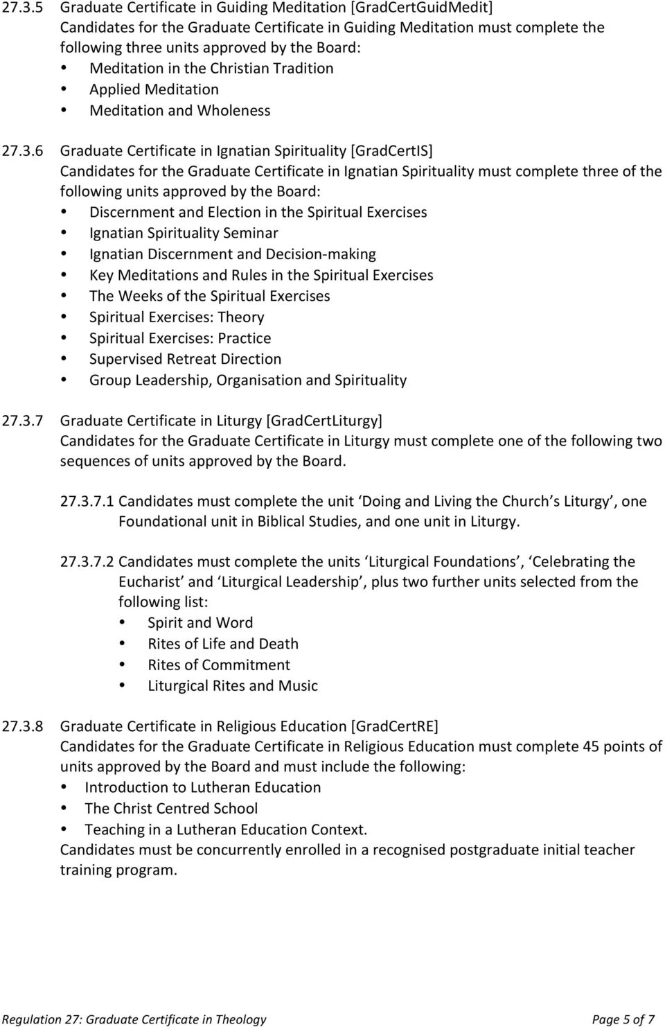 6 Graduate Certificate in Ignatian Spirituality [GradCertIS] Candidates for the Graduate Certificate in Ignatian Spirituality must complete three of the following units approved by the Board:
