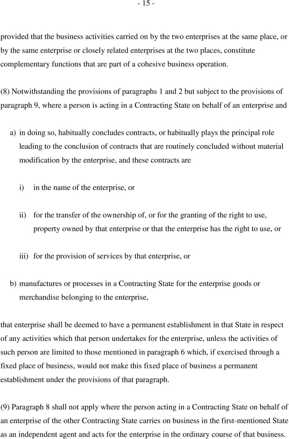 (8) Notwithstanding the provisions of paragraphs 1 and 2 but subject to the provisions of paragraph 9, where a person is acting in a Contracting State on behalf of an enterprise and a) in doing so,