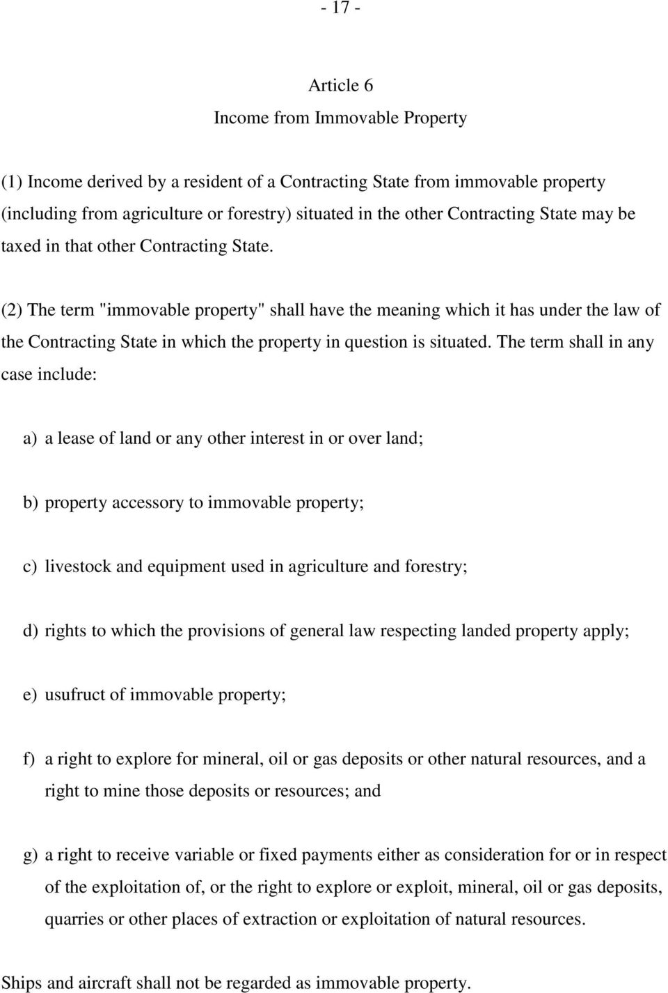 "(2) The term ""immovable property"" shall have the meaning which it has under the law of the Contracting State in which the property in question is situated."