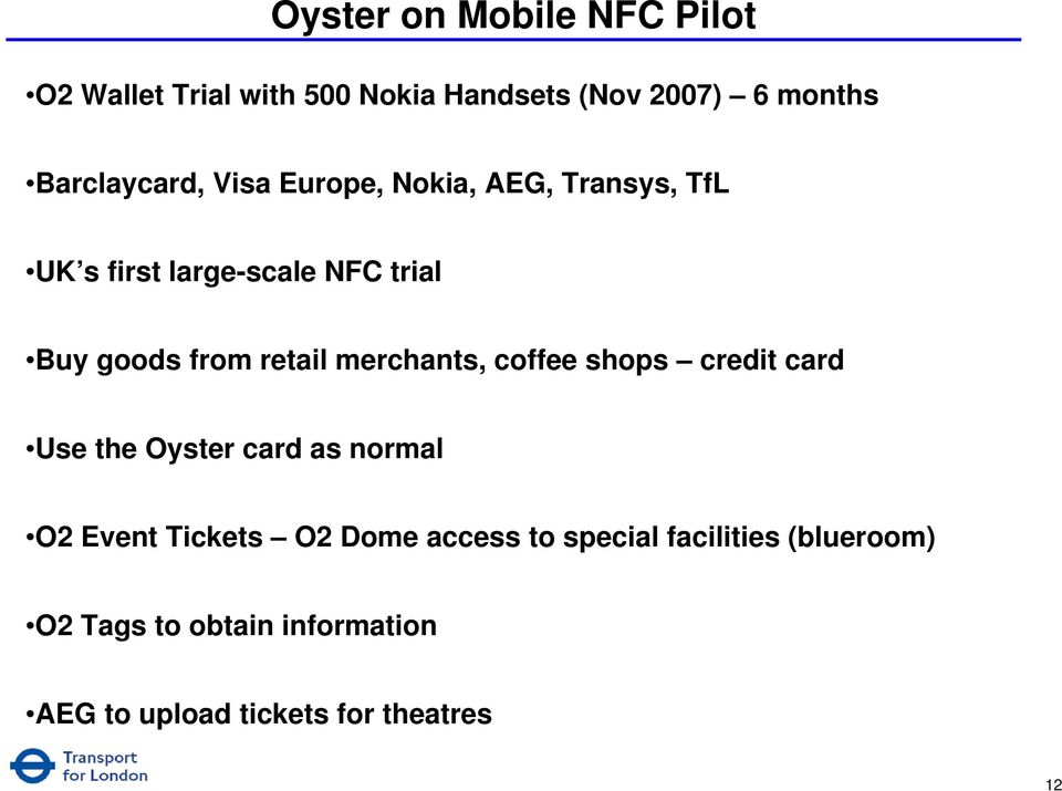 from retail merchants, coffee shops credit card Use the Oyster card as normal O2 Event Tickets O2