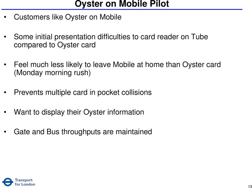 leave Mobile at home than Oyster card (Monday morning rush) Prevents multiple card in