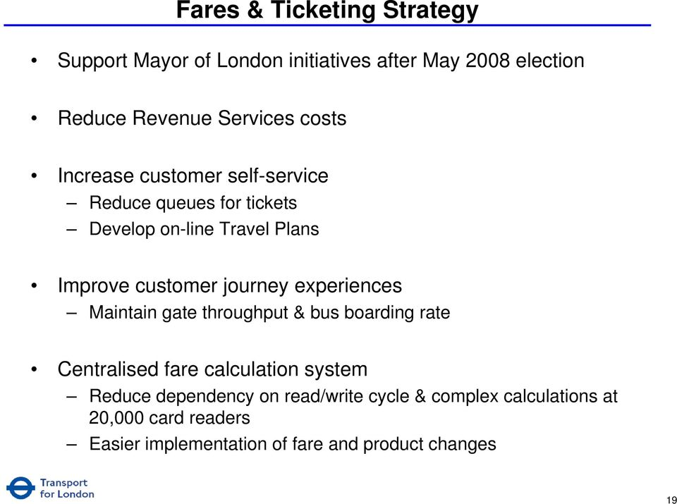 journey experiences Maintain gate throughput & bus boarding rate Centralised fare calculation system Reduce