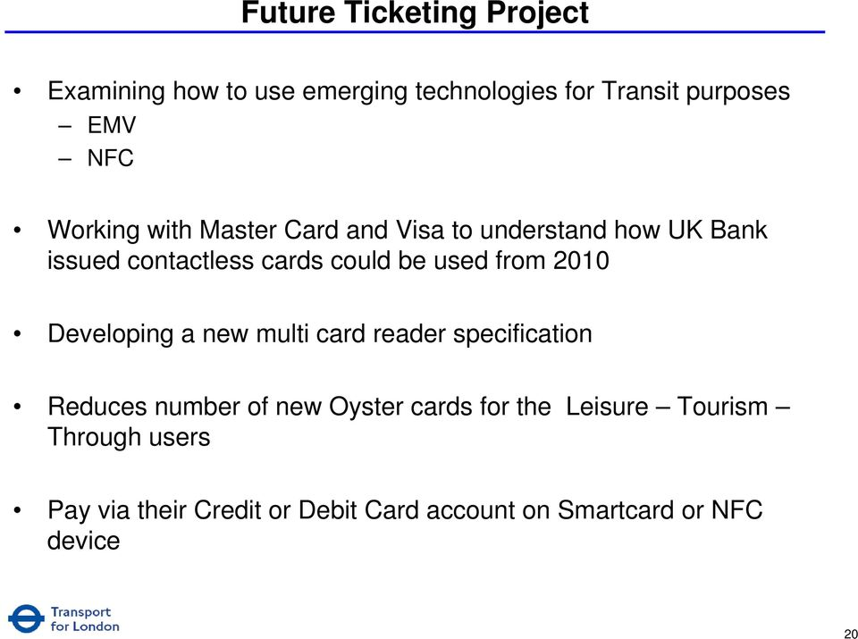 from 2010 Developing a new multi card reader specification Reduces number of new Oyster cards for
