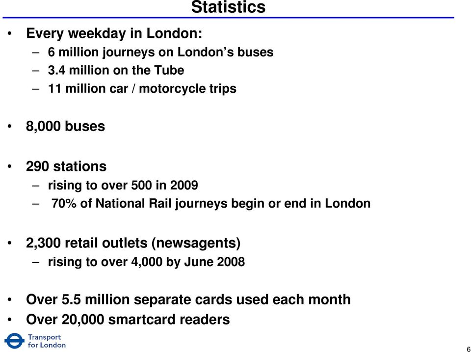500 in 2009 70% of National Rail journeys begin or end in London 2,300 retail outlets