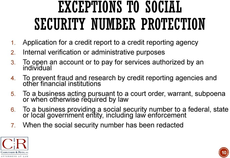 To prevent fraud and research by credit reporting agencies and other financial institutions 5.