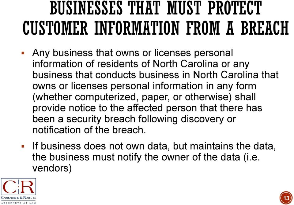 computerized, paper, or otherwise) shall provide notice to the affected person that there has been a security breach following discovery or