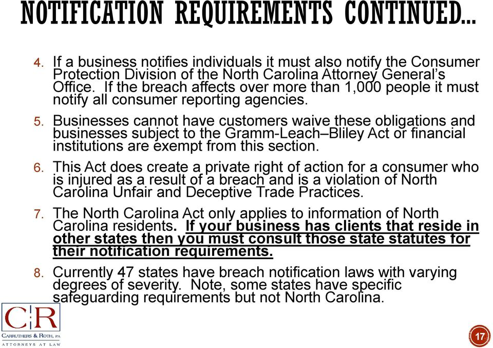 Businesses cannot have customers waive these obligations and businesses subject to the Gramm-Leach Bliley Act or financial institutions are exempt from this section. 6.