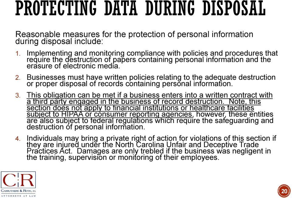 Businesses must have written policies relating to the adequate destruction or proper disposal of records containing personal information. 3.