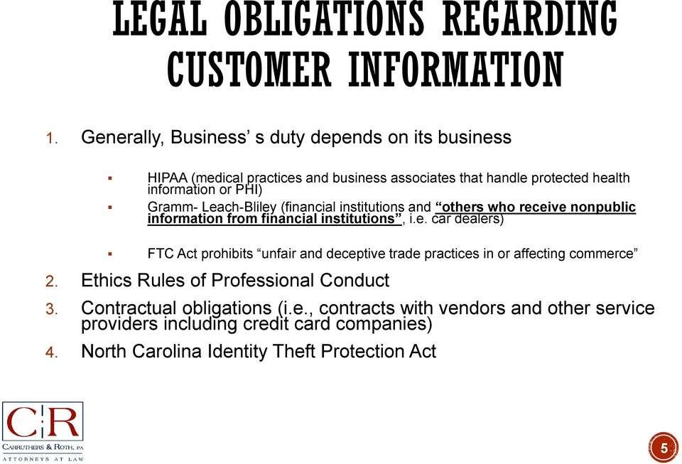 Leach-Bliley (financial institutions and others who receive nonpublic information from financial institutions, i.e. car dealers) FTC Act prohibits unfair and deceptive trade practices in or affecting commerce 2.