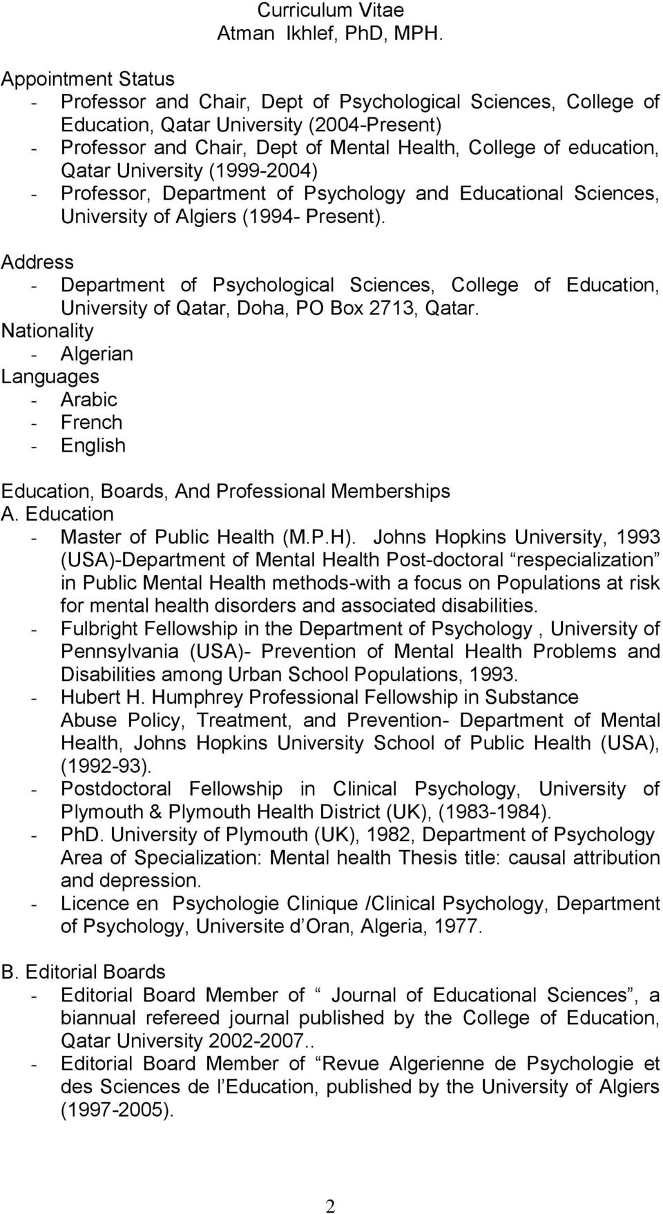 Qatar University (1999-2004) - Professor, Department of Psychology and Educational Sciences, University of Algiers (1994- Present).