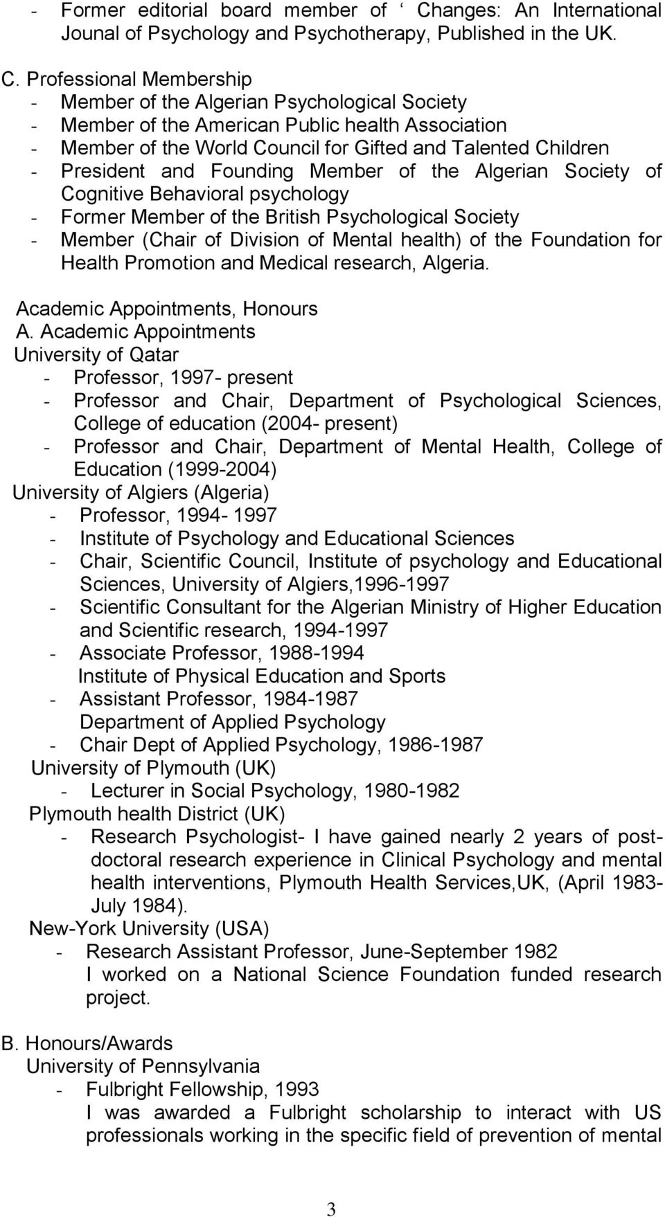 Professional Membership - Member of the Algerian Psychological Society - Member of the American Public health Association - Member of the World Council for Gifted and Talented Children - President