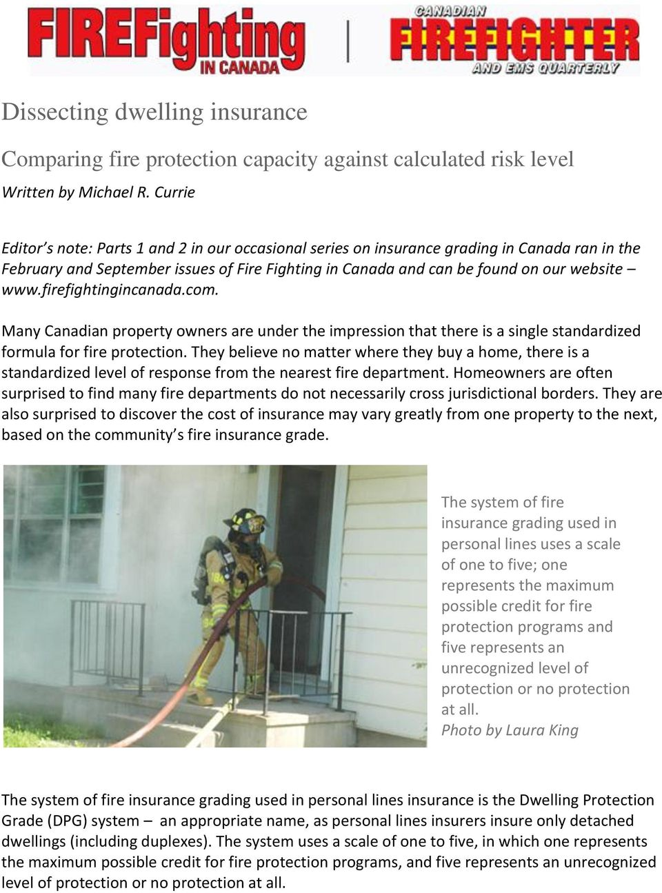firefightingincanada.com. Many Canadian property owners are under the impression that there is a single standardized formula for fire protection.