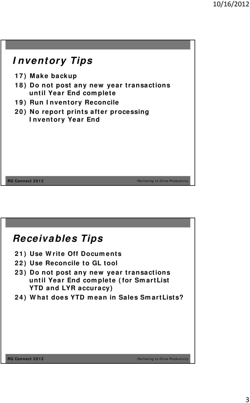21) Use Write Off Documents 22) Use Reconcile to GL tool 23) Do not post any new year transactions