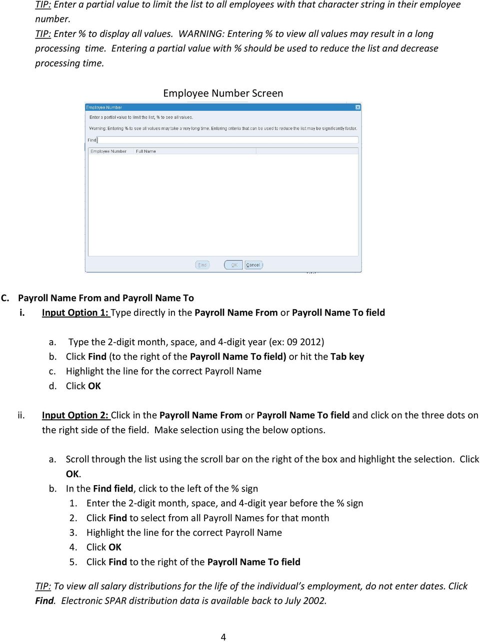 Payroll Name From and Payroll Name To i. Input Option 1: Type directly in the Payroll Name From or Payroll Name To field a. Type the 2-digit month, space, and 4-digit year (ex: 09 2012) b.