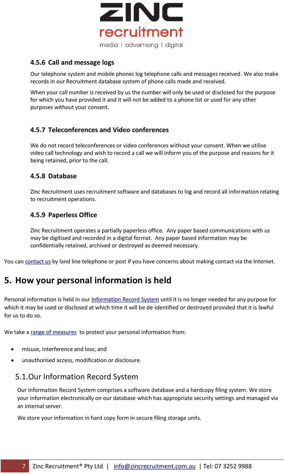 purposes without your consent. 4.5.7 Teleconferences and Video conferences We do not record teleconferences or video conferences without your consent.