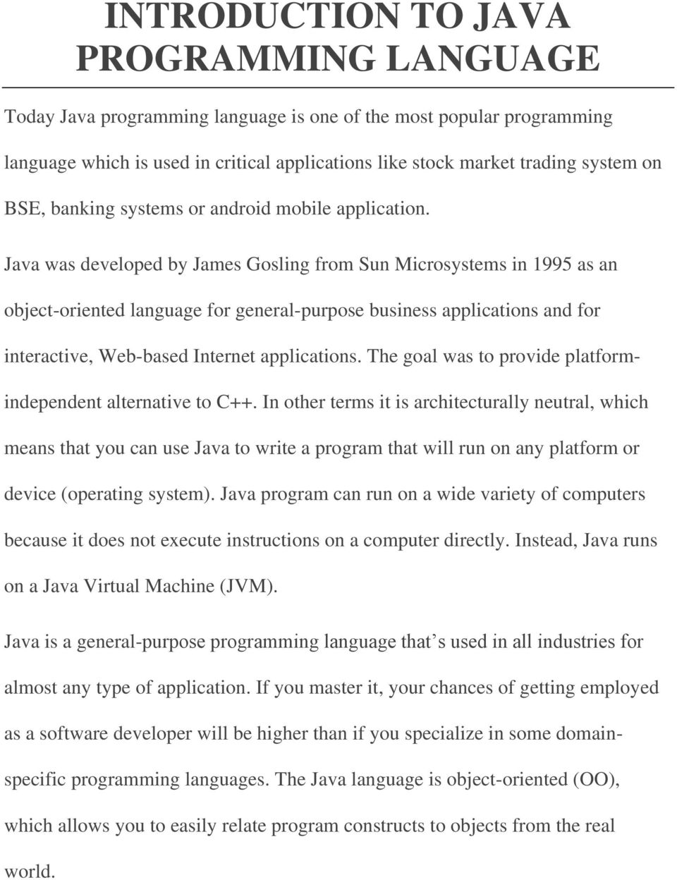Java was developed by James Gosling from Sun Microsystems in 1995 as an object-oriented language for general-purpose business applications and for interactive, Web-based Internet applications.
