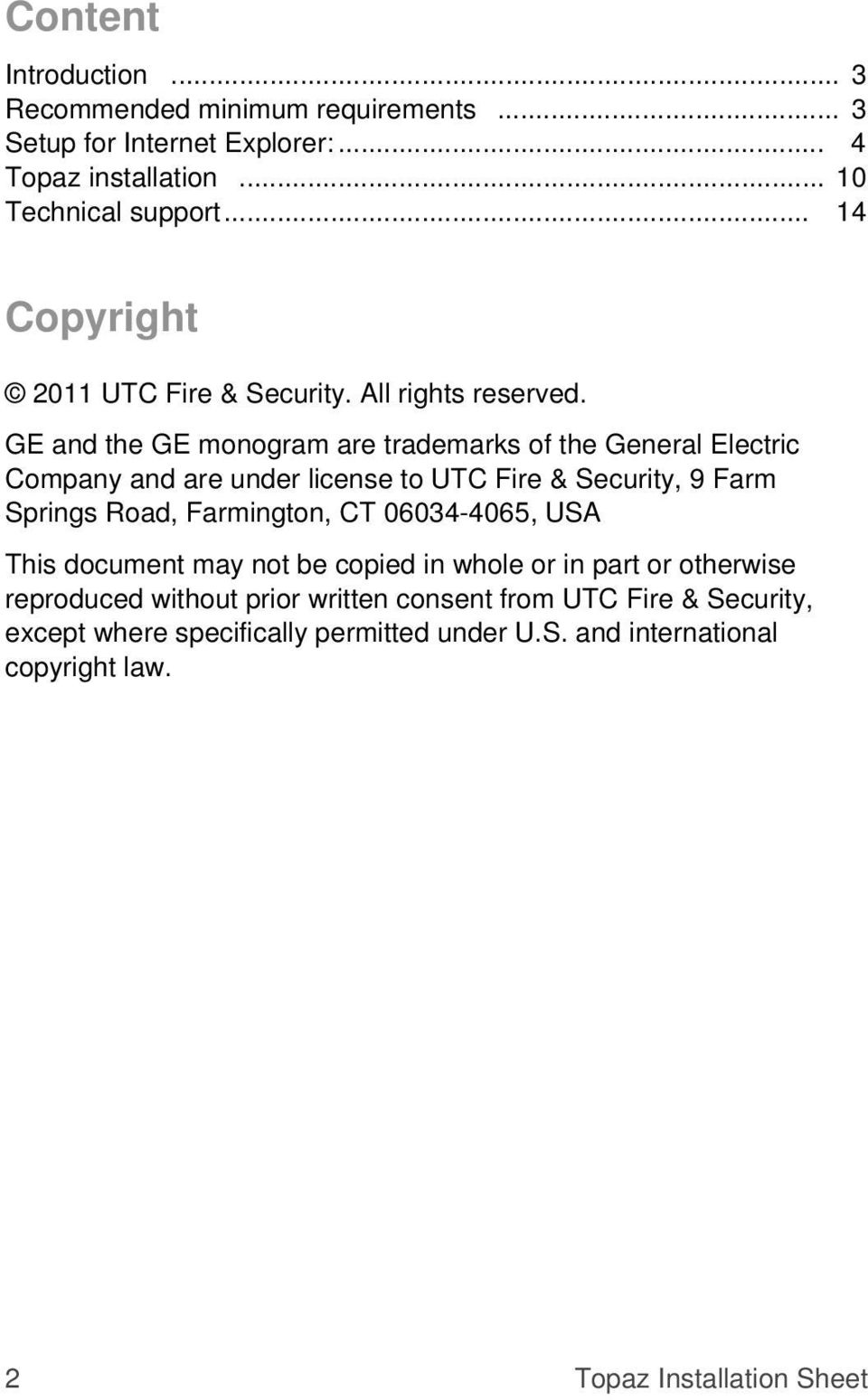 GE and the GE monogram are trademarks of the General Electric Company and are under license to UTC Fire & Security, 9 Farm Springs Road, Farmington, CT