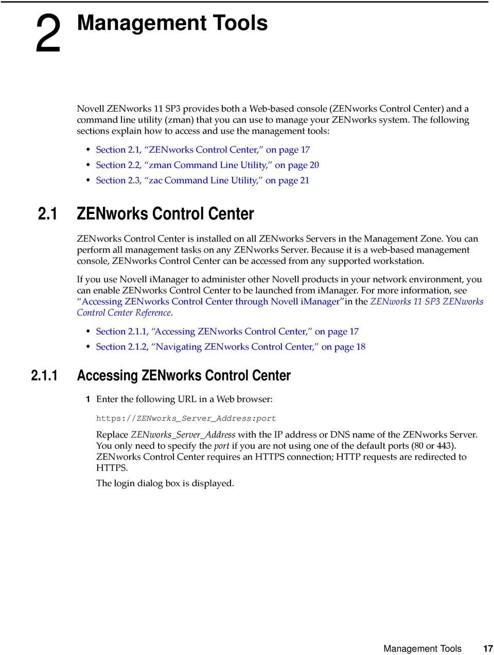 3, zac Command Line Utility, on page 21 2.1 ZENworks Control Center ZENworks Control Center is installed on all ZENworks Servers in the Management Zone.
