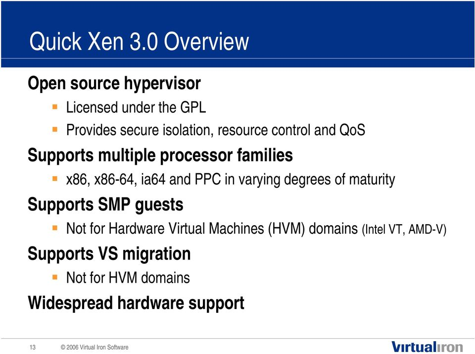 and PPC in varying degrees of maturity Supports SMP guests Not for Hardware Virtual Machines