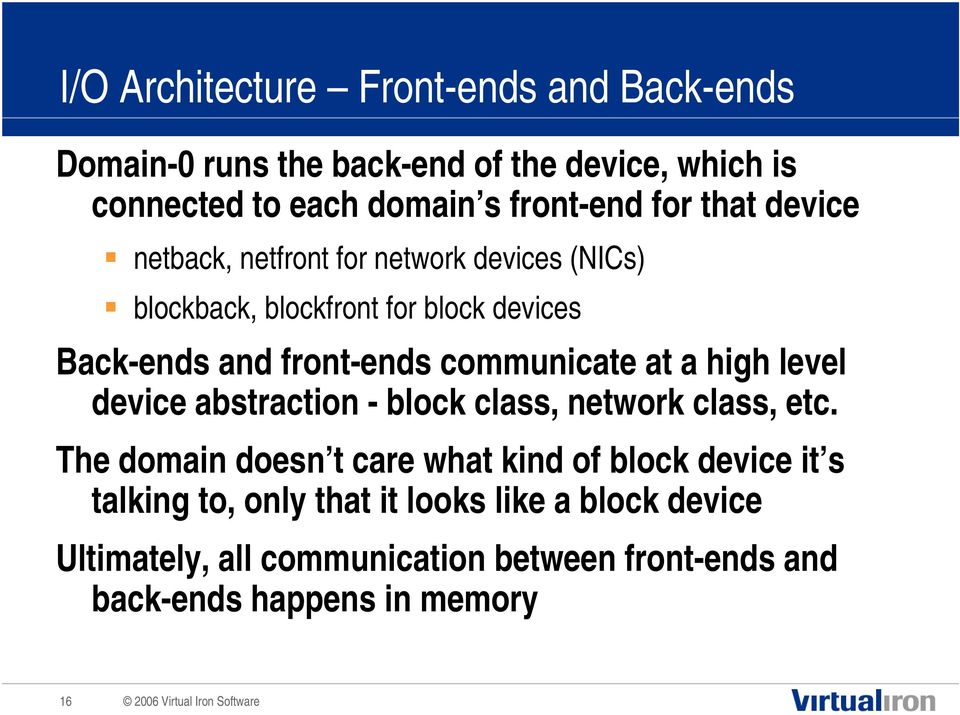 communicate at a high level device abstraction - block class, network class, etc The domain doesn t care what kind of block device
