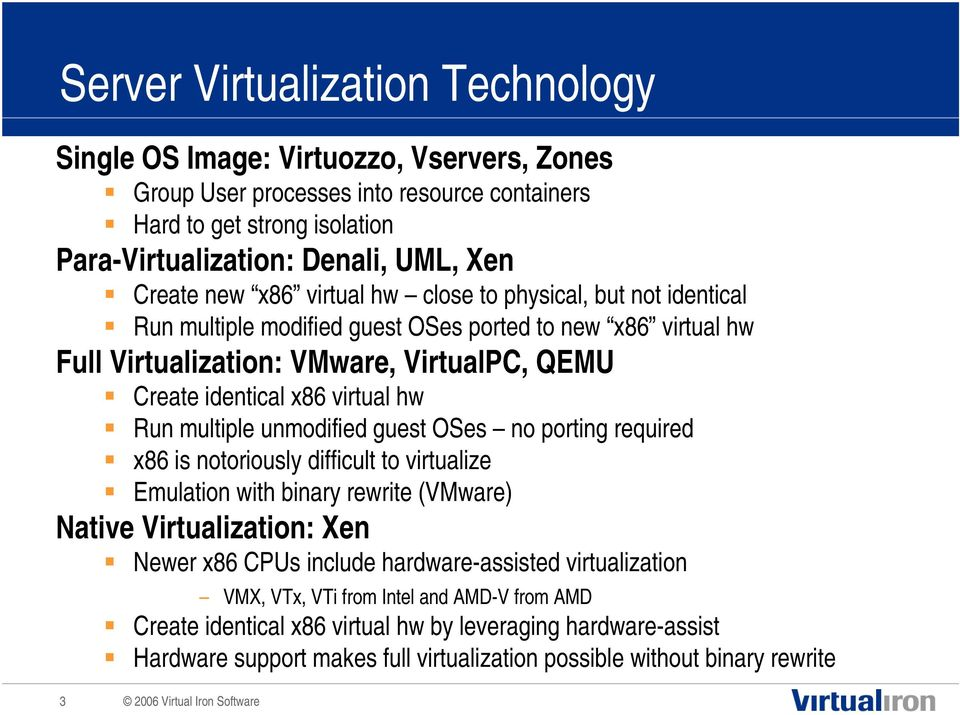 multiple unmodified guest OSes no porting required x86 is notoriously difficult to virtualize Emulation with binary rewrite (VMware) Native Virtualization: Xen Newer x86 CPUs include