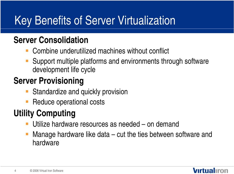 Provisioning Standardize and quickly provision Reduce operational costs Utility Computing Utilize