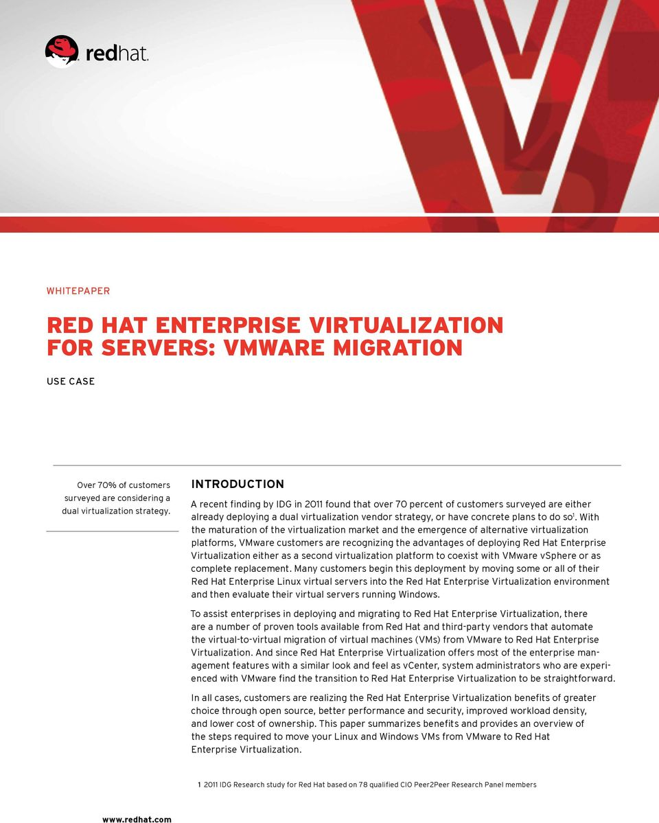 With the maturation of the virtualization market and the emergence of alternative virtualization platforms, VMware customers are recognizing the advantages of deploying Red Hat Enterprise