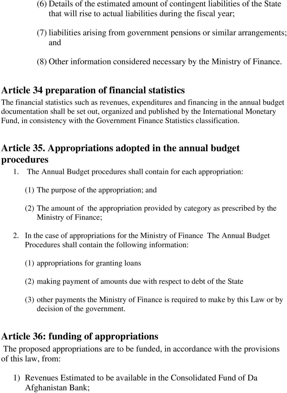 Article 34 preparation of financial statistics The financial statistics such as revenues, expenditures and financing in the annual budget documentation shall be set out, organized and published by