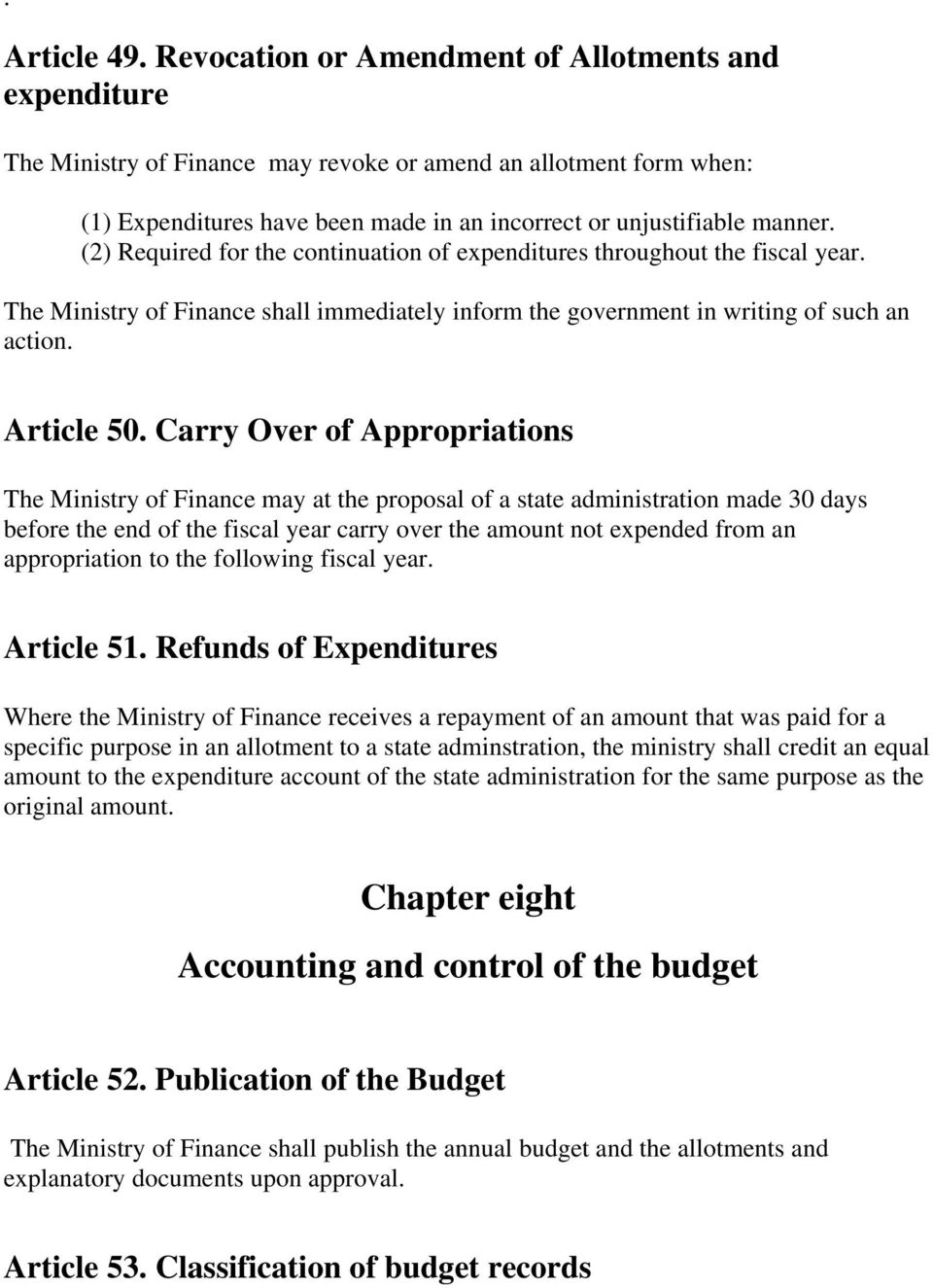 (2) Required for the continuation of expenditures throughout the fiscal year. The Ministry of Finance shall immediately inform the government in writing of such an action. Article 50.