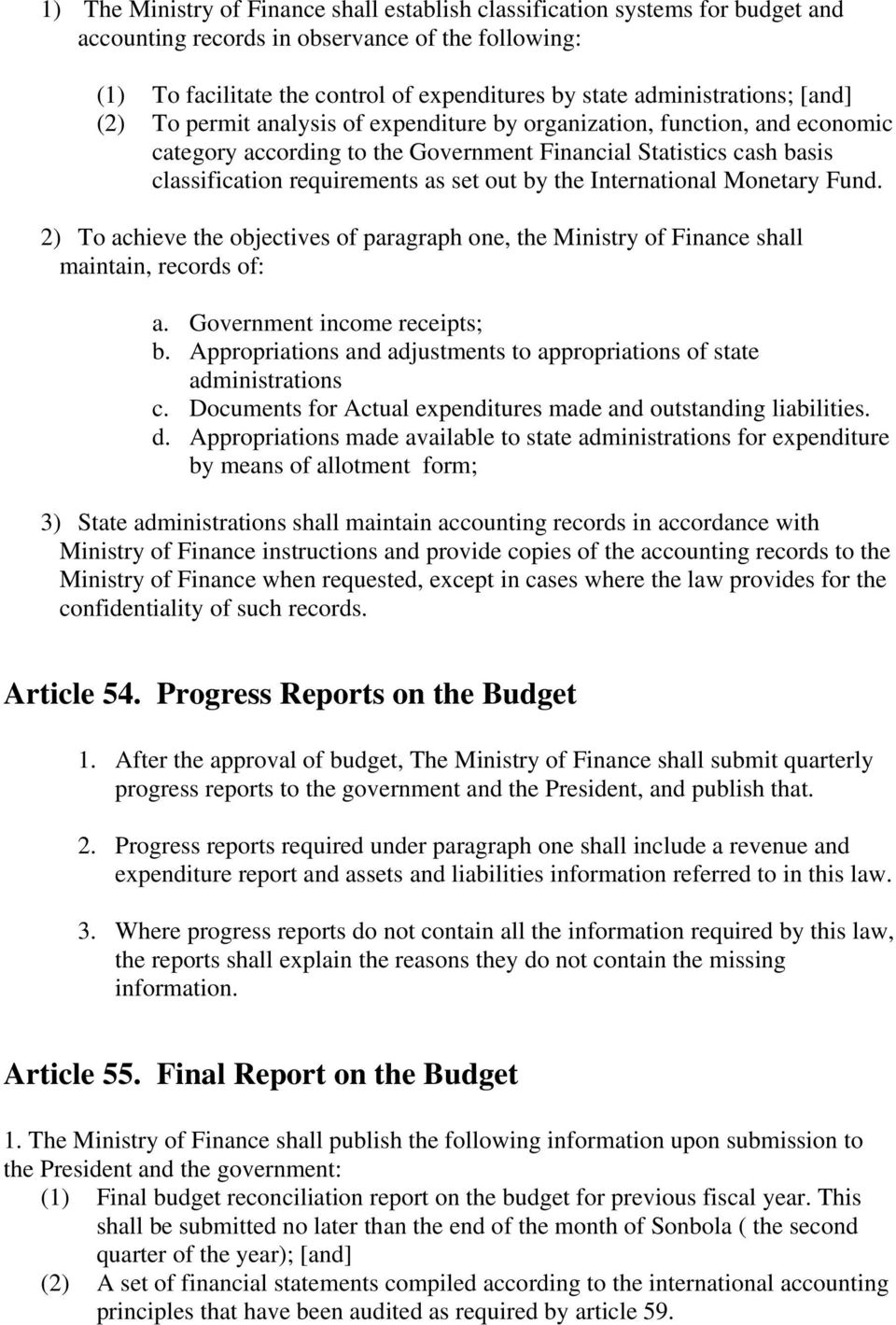 as set out by the International Monetary Fund. 2) To achieve the objectives of paragraph one, the Ministry of Finance shall maintain, records of: a. Government income receipts; b.