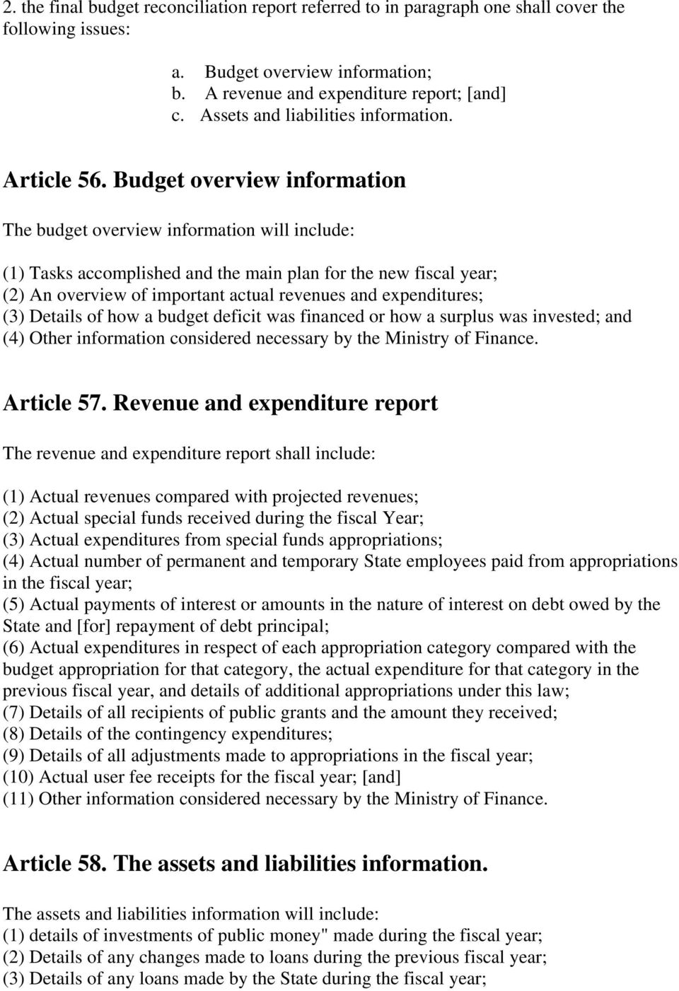 Budget overview information The budget overview information will include: (1) Tasks accomplished and the main plan for the new fiscal year; (2) An overview of important actual revenues and