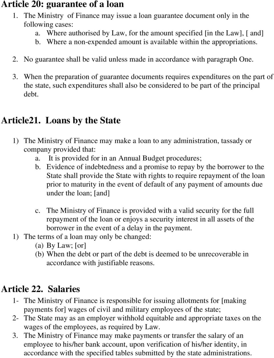 When the preparation of guarantee documents requires expenditures on the part of the state, such expenditures shall also be considered to be part of the principal debt. Article21.